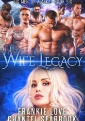 The Wife Legacy: Huxley (Six Men of Alaska #6) Book by Charlie Hart