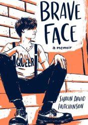 Brave Face Book by Shaun David Hutchinson