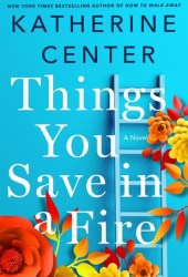Things You Save in a Fire Book by Katherine Center