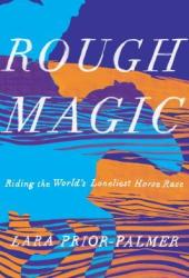Rough Magic: Riding the World's Loneliest Horse Race Book