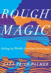 Rough Magic: Riding the World's Loneliest Horse Race Book by Lara Prior-Palmer