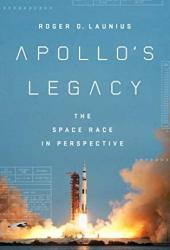Apollo's Legacy: The Space Race in Perspective Book