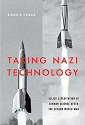 Taking Nazi Technology: Allied Exploitation of German Science after the Second World War Book