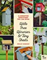 Little Free Libraries and Tiny Sheds: 12 Miniature Structures You Can Build to Enhance Your Yard or Neighborhood