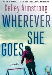 Wherever She Goes Book by Kelley Armstrong