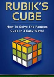 Rubik's Cube: How To Solve The Famous Cube In 3 Easy Ways! Book by James Rubik