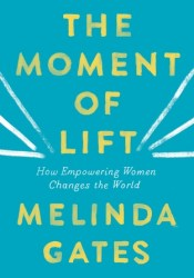 The Moment of Lift: How Empowering Women Changes the World Book by Melinda Gates