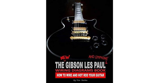 the new gibson les paul and epiphone wiring diagrams book