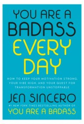 You Are a Badass Every Day: How to Keep Your Motivation Strong, Your Vibe High, and Your Quest for Transformation Unstoppable Book