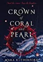 Crown of Coral and Pearl Book by Mara Rutherford
