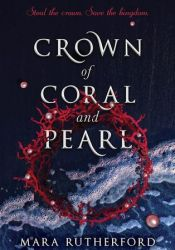 Crown of Coral and Pearl (Crown of Coral and Pearl, #1) Book by Mara Rutherford