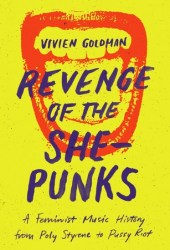 Revenge of the She-Punks: A Feminist Music History from Poly Styrene to Pussy Riot Book