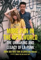 More Fun In The New World: The Unmaking And Legacy Of L.A. Punk Book