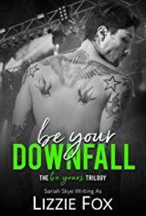 Be Your Downfall (Be Yours Trilogy Book 1)