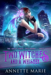 Two Witches and a Whiskey (The Guild Codex: Spellbound, #3) Book