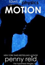 Motion (Laws of Physics, #1; Hypothesis, #2.1) Book by Penny Reid