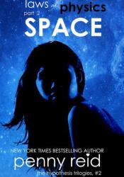 Space (Laws of Physics, #2; Hypothesis, #2.2) Book by Penny Reid