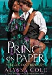 A Prince on Paper (Reluctant Royals, #3) Book by Alyssa Cole