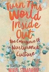 Turn This World Inside Out: The Emergence of Nurturance Culture Book