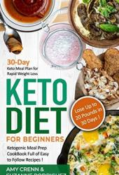 Keto Diet for Beginners: 30-Day Keto Meal Plan for Rapid Weight Loss. Ketogenic Meal Prep Cookbook Full of Easy to Follow Recipes! Lose up to 20 Pounds in 30 Days! Book