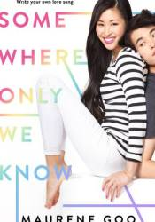 Somewhere Only We Know Book by Maurene Goo