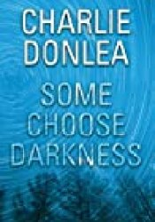 Some Choose Darkness Book by Charlie Donlea