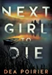 Next Girl to Die (The Calderwood Cases, #1) Book by Dea Poirier