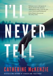 I'll Never Tell Book by Catherine McKenzie