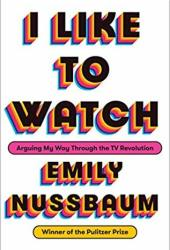 I Like to Watch: Arguing My Way Through the TV Revolution Book