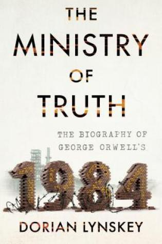 The Ministry of Truth: The Biography of George Orwell's ″1984″ PDF Book by Dorian Lynskey PDF ePub