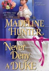 Never Deny a Duke (Decadent Dukes Society, #3) Book by Madeline Hunter