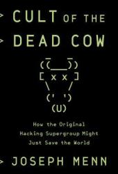 Cult of the Dead Cow: How the Original Hacking Supergroup Might Just Save the World Book