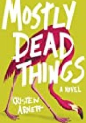 Mostly Dead Things Book by Kristen Arnett