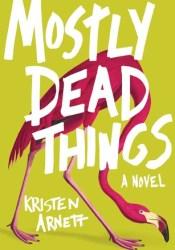 Mostly Dead Things Book by Kristen Arnett