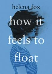 How It Feels to Float Book by Helena Fox
