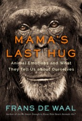 Mama's Last Hug: Animal Emotions and What They Tell Us about Ourselves Book