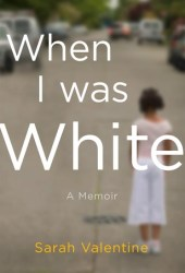 When I Was White: A Memoir Book