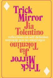 Trick Mirror: Reflections on Self-Delusion Book