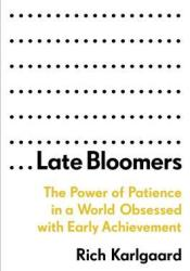 Late Bloomers: The Power of Patience in a World Obsessed with Early Achievement Book by Rich Karlgaard