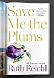 Save Me the Plums: My Gourmet Memoir Book by Ruth Reichl