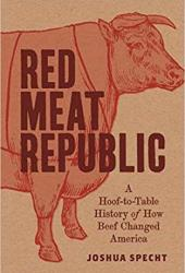 Red Meat Republic: A Hoof-To-Table History of How Beef Changed America Book