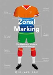 Zonal Marking: The Making of Modern European Football Book by Michael Cox