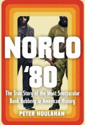 Norco '80: The True Story of the Most Spectacular Bank Robbery in American History Book