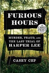 Furious Hours: Murder, Fraud, and the Last Trial of Harper Lee Book