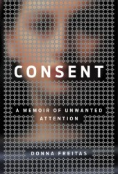 Consent: A Memoir of Unwanted Attention Book