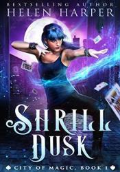 Shrill Dusk (City of Magic #1) Book by Helen Harper