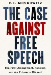 The Case Against Free Speech: The First Amendment, Fascism, and the Future of Dissent Book