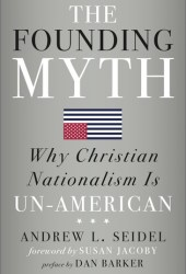 The Founding Myth: Why Christian Nationalism Is Un-American Book