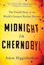 Midnight in Chernobyl: The Untold Story of the World's Greatest Nuclear Disaster Book