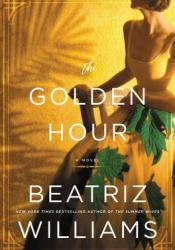The Golden Hour Book by Beatriz Williams
